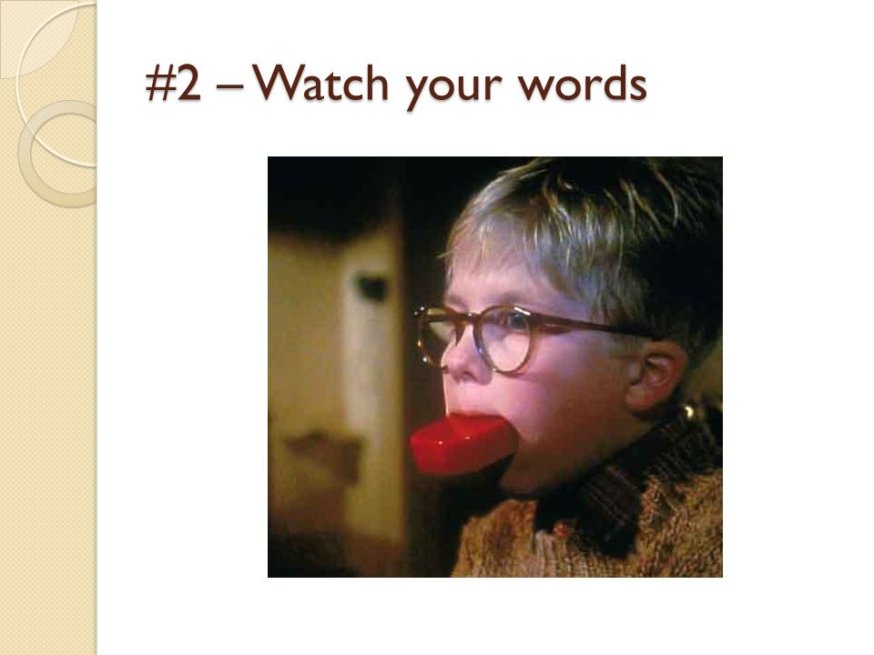 #2 – Watch your words