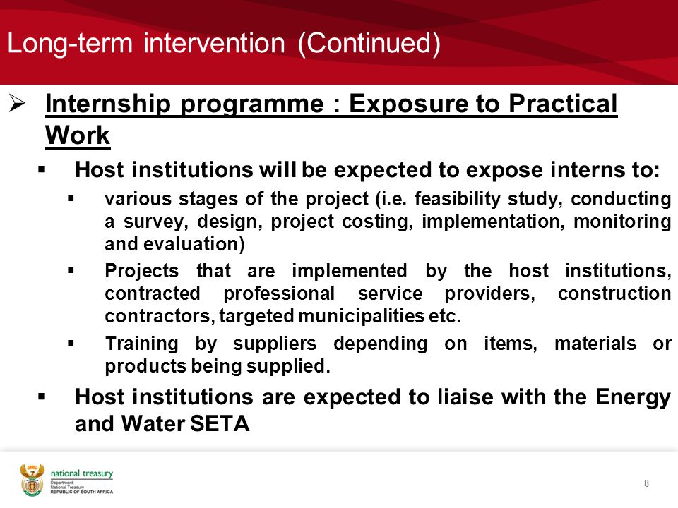 Long-term intervention (Continued)  Internship programme : Exposure to Practical Work  Host institutions will be expected to expose interns to:  various stages of the project (i.e.