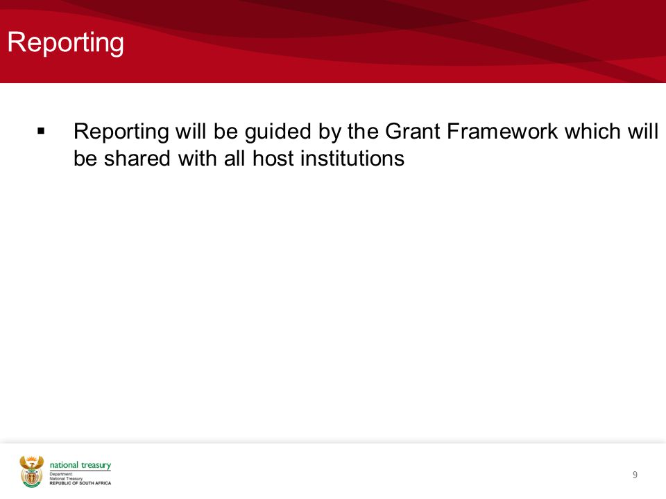 Reporting  Reporting will be guided by the Grant Framework which will be shared with all host institutions 9
