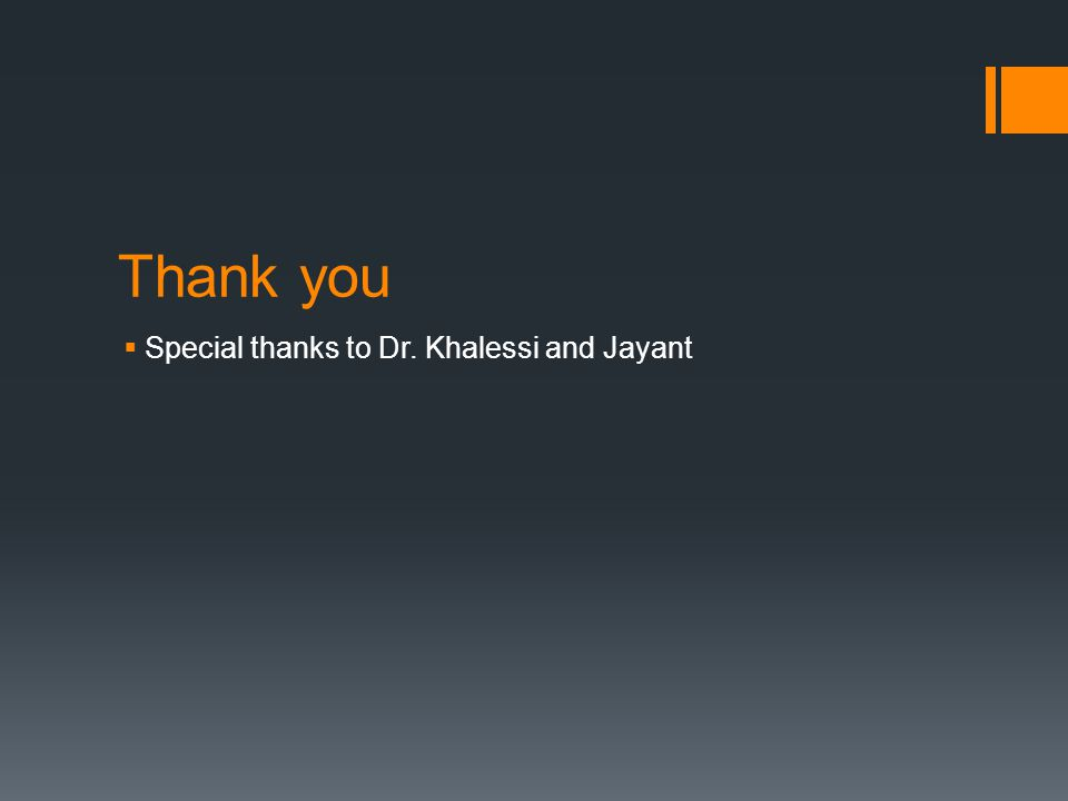 Thank you  Special thanks to Dr. Khalessi and Jayant
