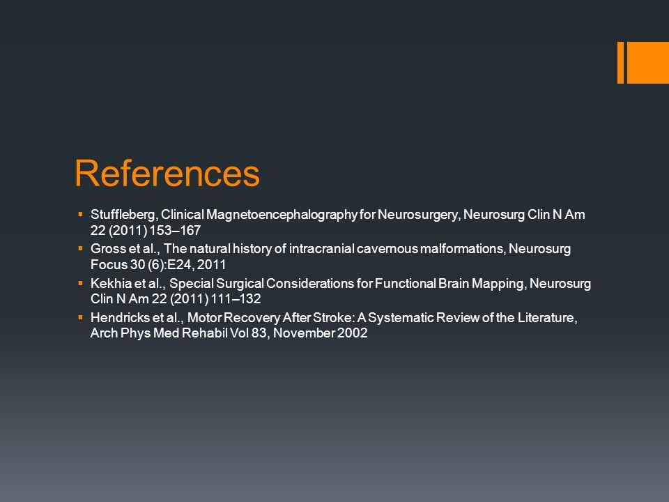 References  Stuffleberg, Clinical Magnetoencephalography for Neurosurgery, Neurosurg Clin N Am 22 (2011) 153–167  Gross et al., The natural history