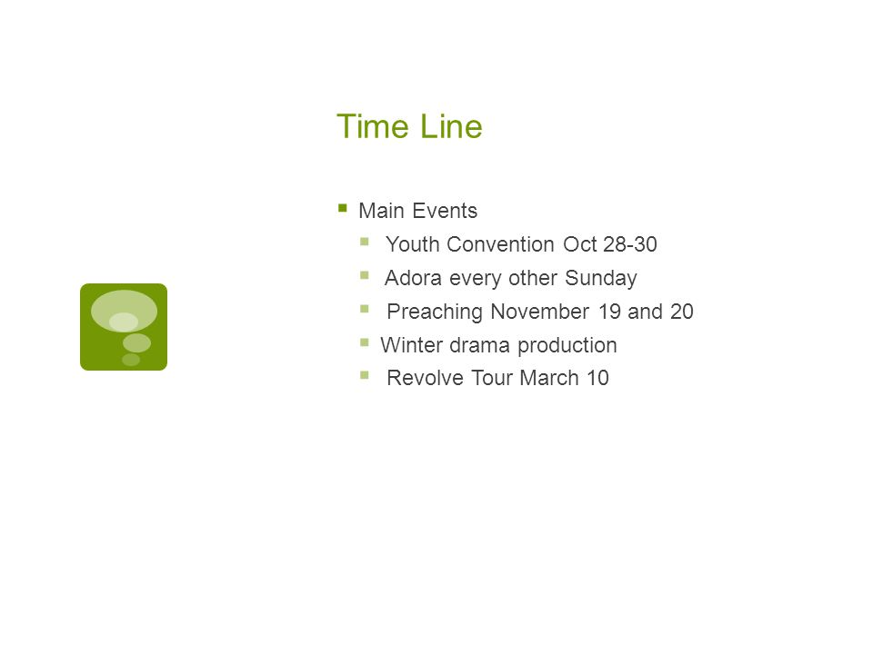 Time Line  Main Events  Youth Convention Oct 28-30  Adora every other Sunday  Preaching November 19 and 20  Winter drama production  Revolve Tou