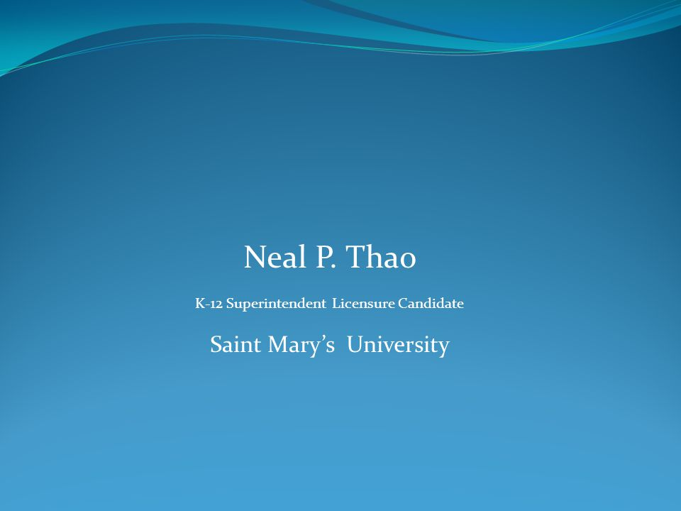 Neal P. Thao K-12 Superintendent Licensure Candidate Saint Mary's University