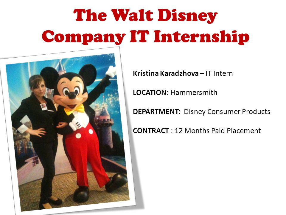 Kristina Karadzhova – IT Intern LOCATION: Hammersmith DEPARTMENT: Disney Consumer Products CONTRACT : 12 Months Paid Placement