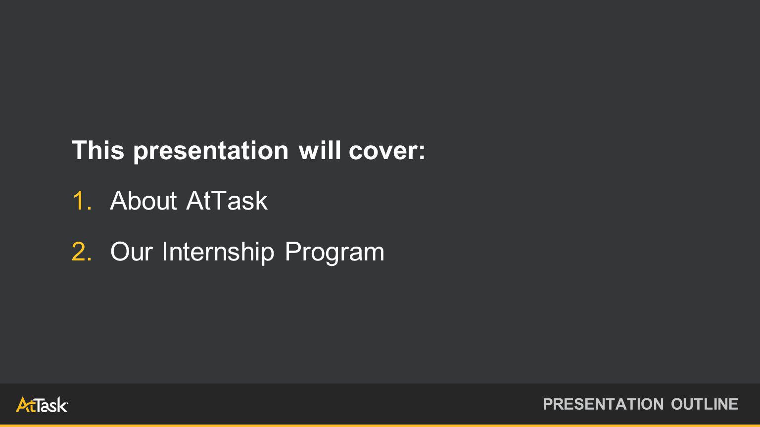 This presentation will cover: 1.About AtTask 2.Our Internship Program PRESENTATION OUTLINE