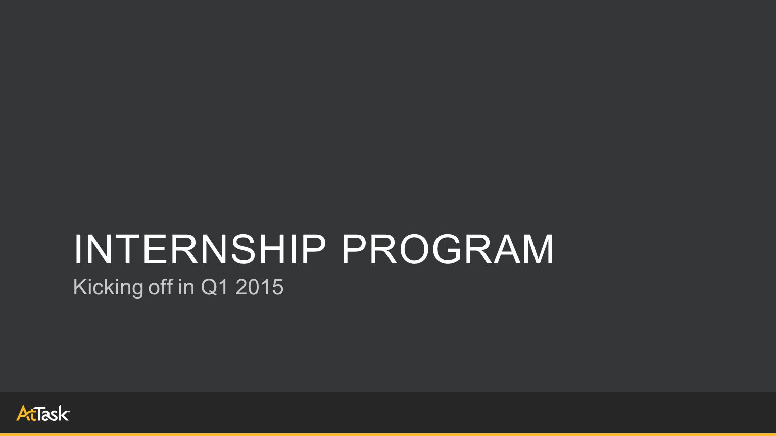 INTERNSHIP PROGRAM Kicking off in Q1 2015