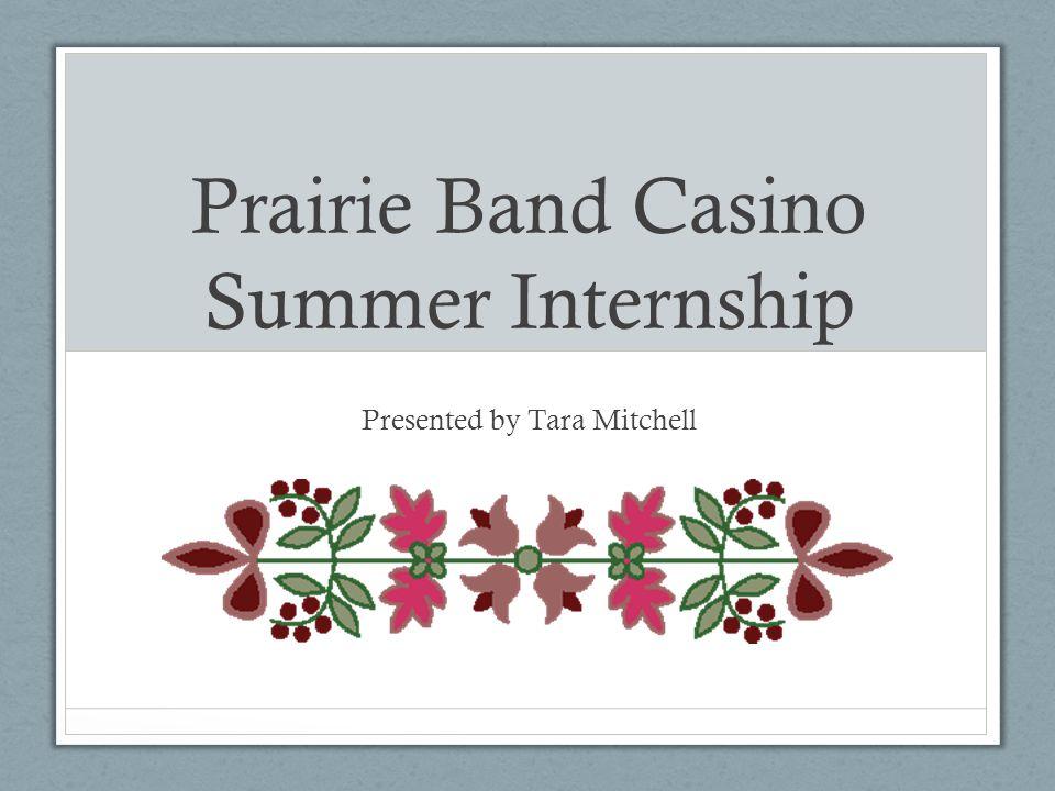 Prairie Band Casino Summer Internship Presented by Tara Mitchell