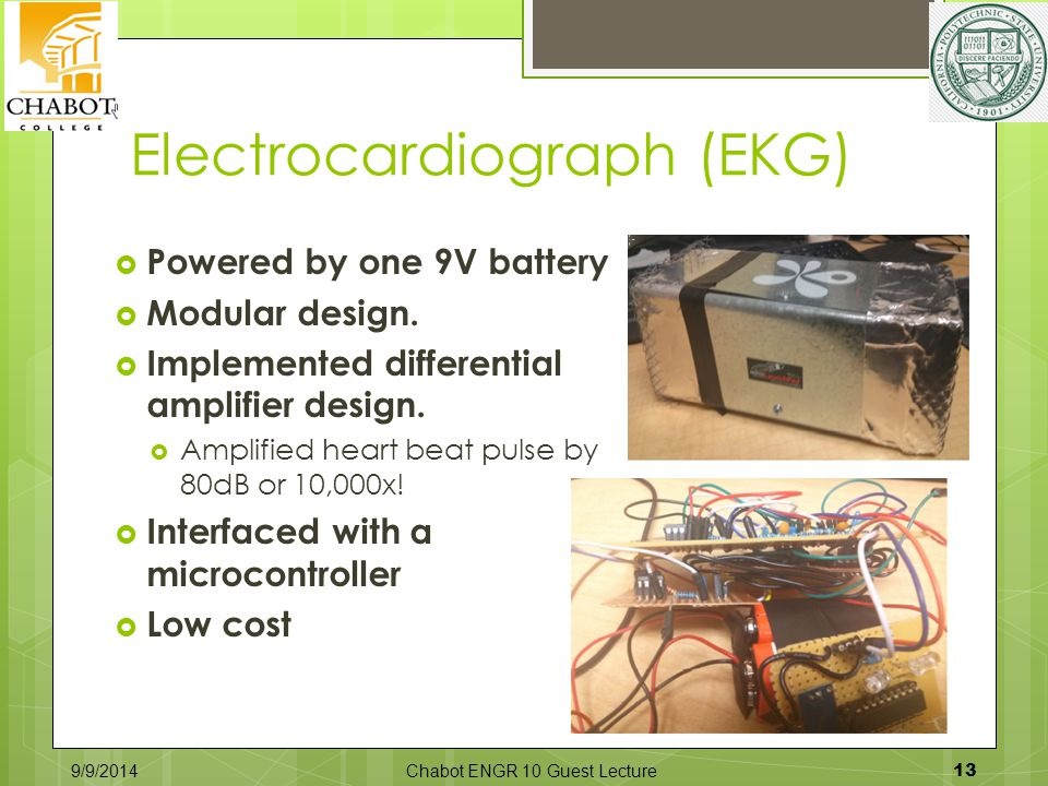 Electrocardiograph (EKG)  Powered by one 9V battery  Modular design.  Implemented differential amplifier design.  Amplified heart beat pulse by 80