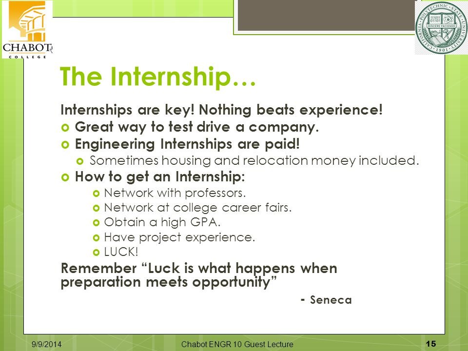 The Internship… Internships are key! Nothing beats experience!  Great way to test drive a company.  Engineering Internships are paid!  Sometimes ho