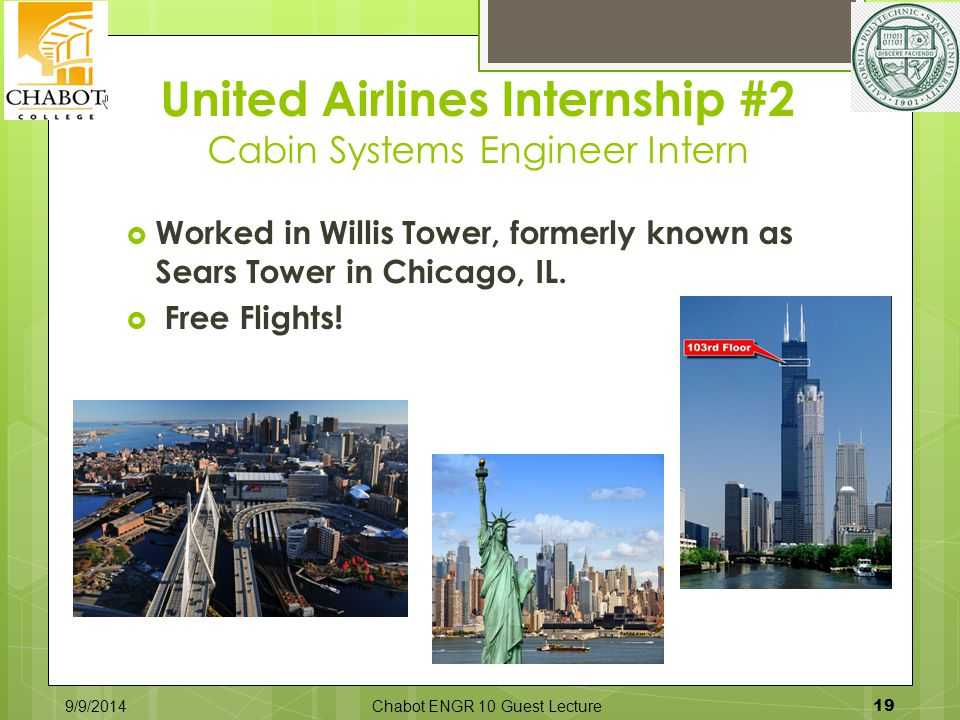 United Airlines Internship #2 Cabin Systems Engineer Intern 9/9/2014Chabot ENGR 10 Guest Lecture 19  Worked in Willis Tower, formerly known as Sears Tower in Chicago, IL.
