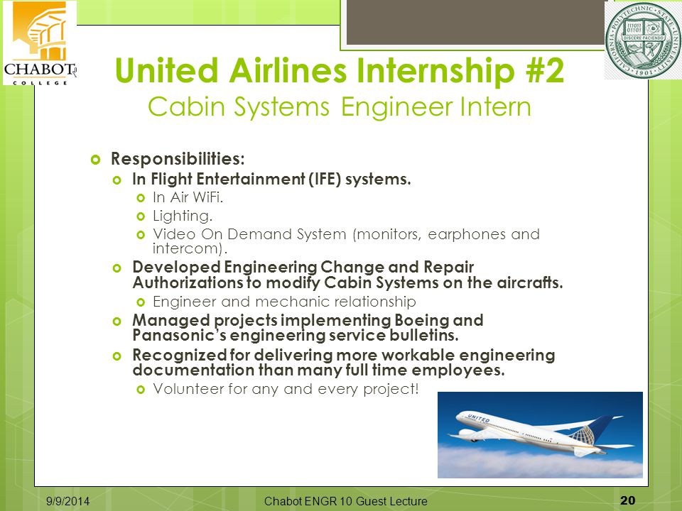 United Airlines Internship #2 Cabin Systems Engineer Intern 9/9/2014Chabot ENGR 10 Guest Lecture 20  Responsibilities:  In Flight Entertainment (IFE) systems.