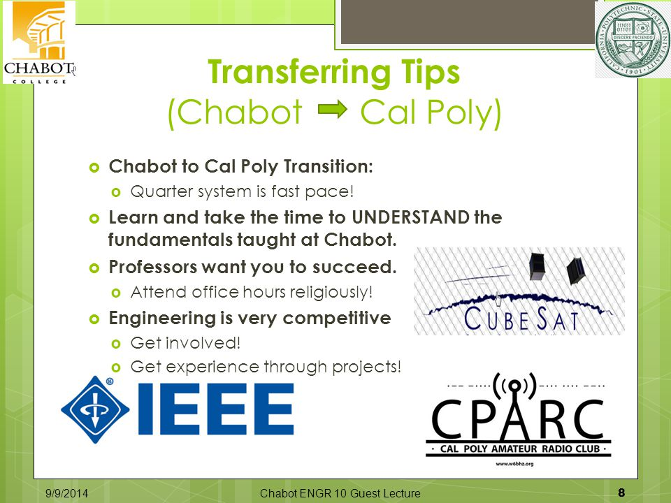 Transferring Tips (Chabot Cal Poly)  Chabot to Cal Poly Transition:  Quarter system is fast pace!  Learn and take the time to UNDERSTAND the fundam