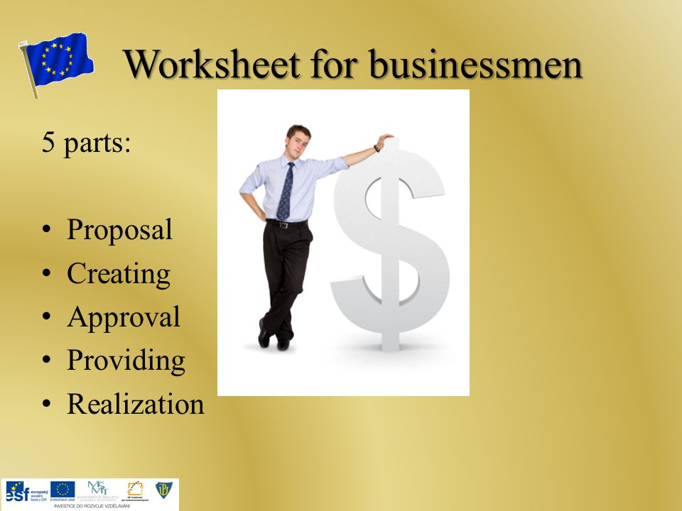 Worksheet for businessmen 5 parts: Proposal Creating Approval Providing Realization