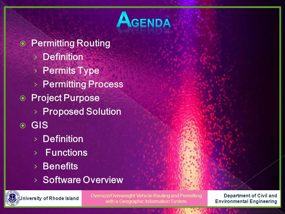  Permitting Routing › Definition › Permits Type › Permitting Process  Project Purpose › Proposed Solution  GIS › Definition › Functions › Benefits › Software Overview Oversize/Overweight Vehicle Routing and Permitting with a Geographic Information System University of Rhode Island Department of Civil and Environmental Engineering