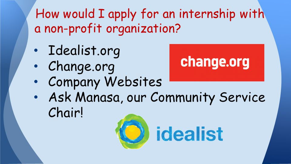 Idealist.org Change.org Company Websites Ask Manasa, our Community Service Chair.