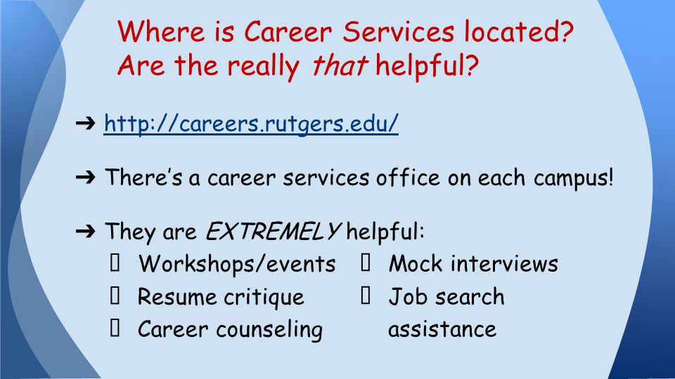 ➔ http://careers.rutgers.edu/ http://careers.rutgers.edu/ ➔ There's a career services office on each campus.