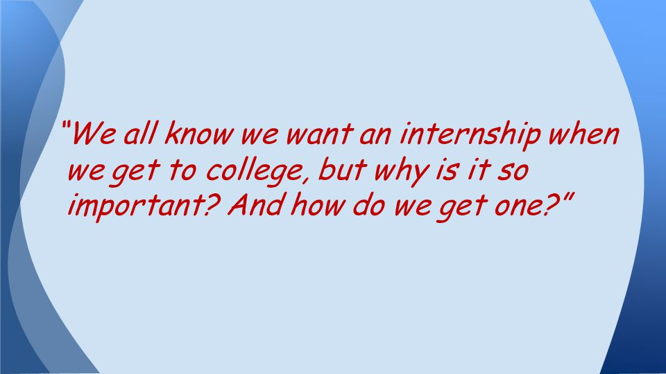 We all know we want an internship when we get to college, but why is it so important.