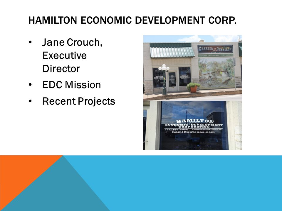 HAMILTON ECONOMIC DEVELOPMENT CORP. Jane Crouch, Executive Director EDC Mission Recent Projects
