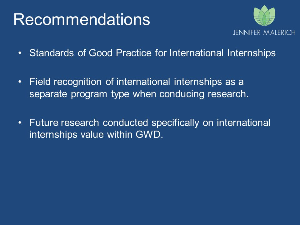 Recommendations Standards of Good Practice for International Internships Field recognition of international internships as a separate program type when conducing research.
