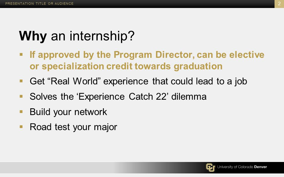 "Why an internship?  If approved by the Program Director, can be elective or specialization credit towards graduation  Get ""Real World"" experience th"