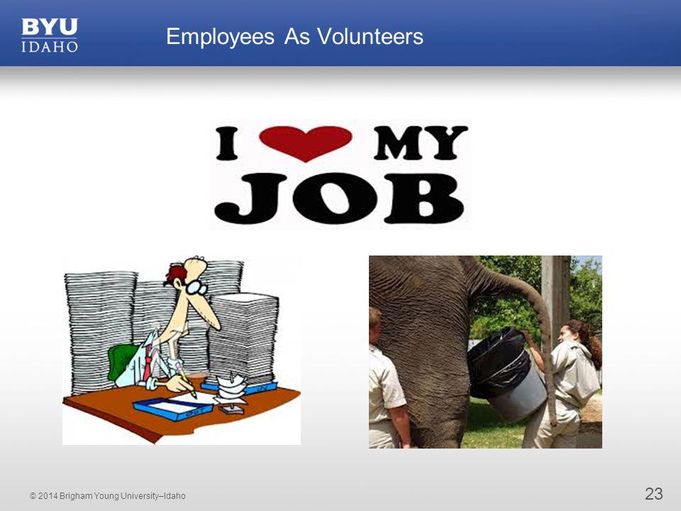 © 2014 Brigham Young University–Idaho 23 Employees As Volunteers