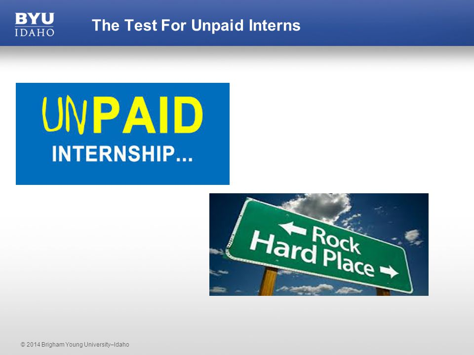 © 2014 Brigham Young University–Idaho The Test For Unpaid Interns