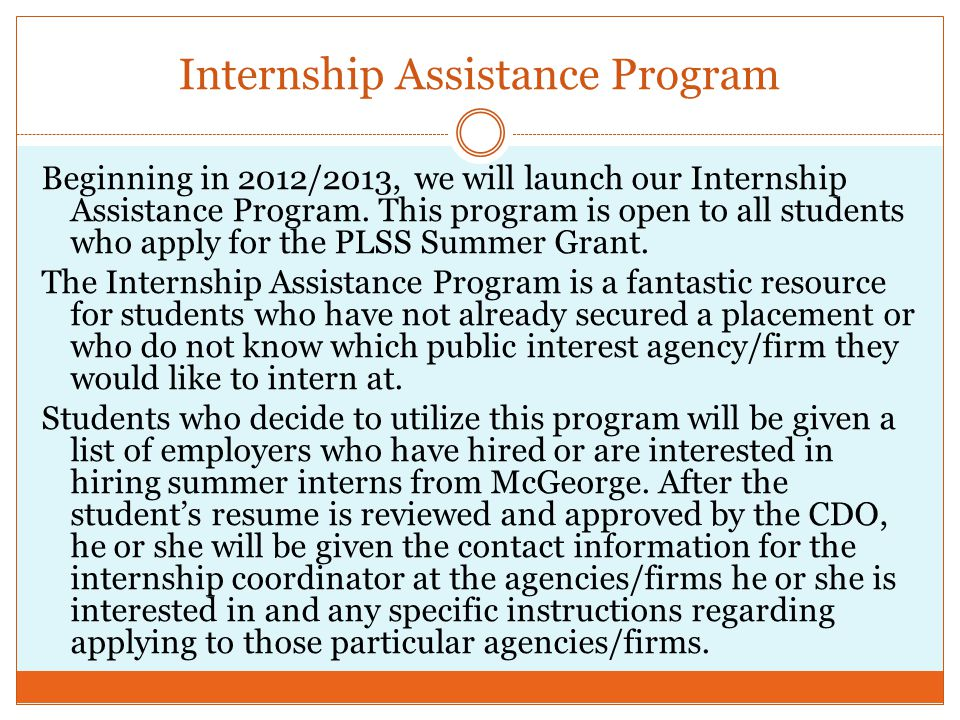 Internship Assistance Program Beginning in 2012/2013, we will launch our Internship Assistance Program.