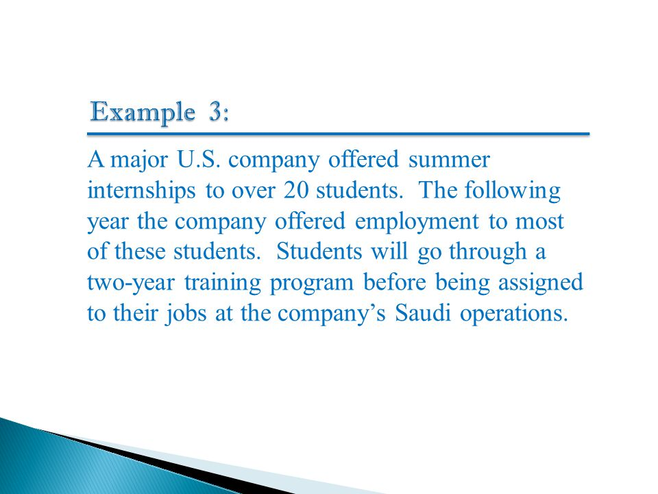 A major U.S. company offered summer internships to over 20 students. The following year the company offered employment to most of these students. Stud