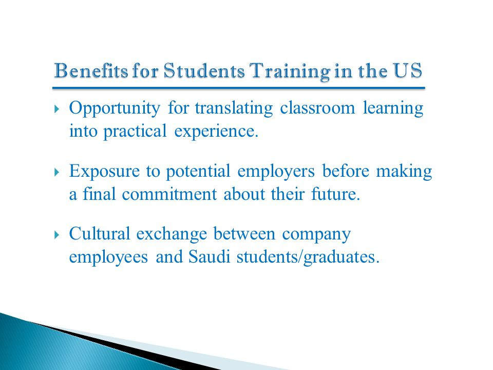  Opportunity for translating classroom learning into practical experience.  Exposure to potential employers before making a final commitment about t