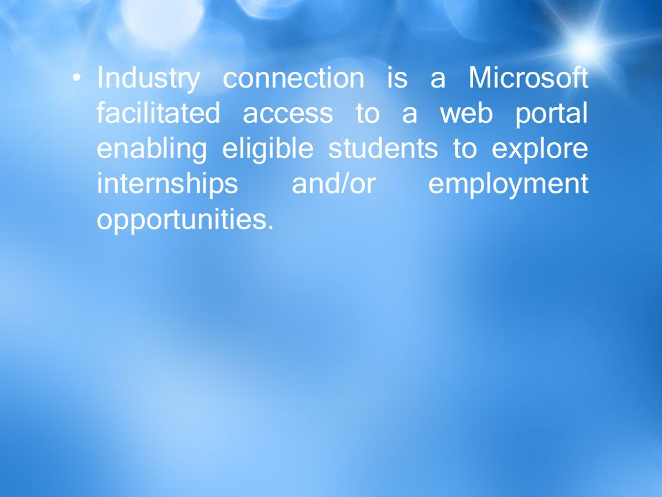 Industry connection is a Microsoft facilitated access to a web portal enabling eligible students to explore internships and/or employment opportunities.