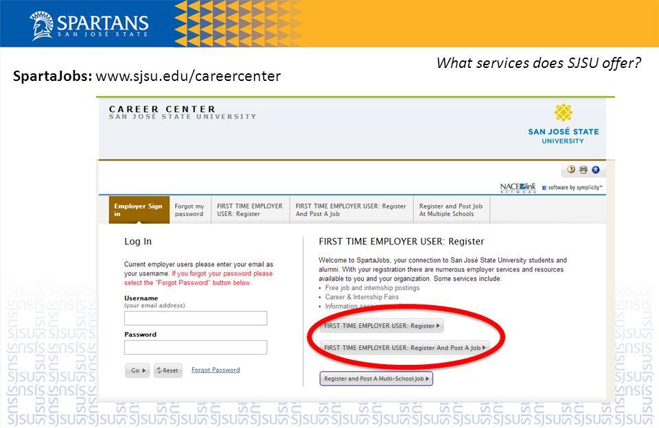 SpartaJobs: www.sjsu.edu/careercenter What services does SJSU offer