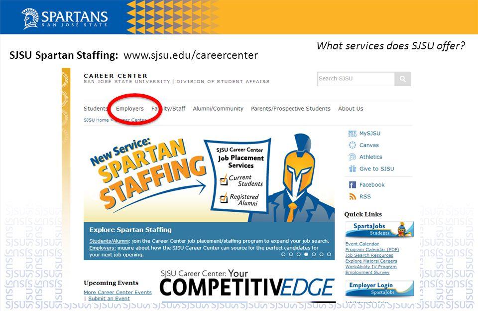 SJSU Spartan Staffing: www.sjsu.edu/careercenter What services does SJSU offer