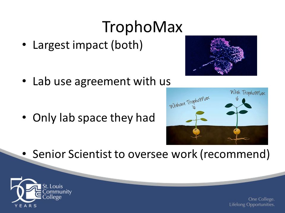 TrophoMax Largest impact (both) Lab use agreement with us Only lab space they had Senior Scientist to oversee work (recommend)