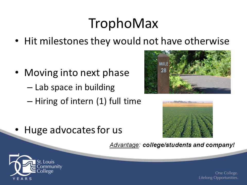 TrophoMax Hit milestones they would not have otherwise Moving into next phase – Lab space in building – Hiring of intern (1) full time Huge advocates