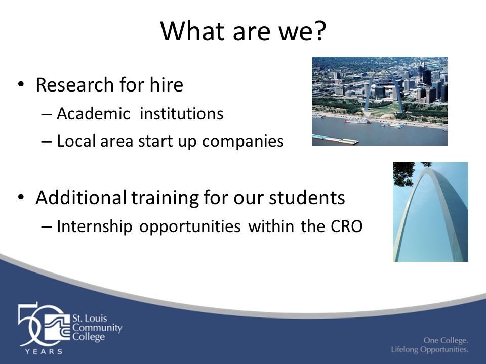 What are we? Research for hire – Academic institutions – Local area start up companies Additional training for our students – Internship opportunities