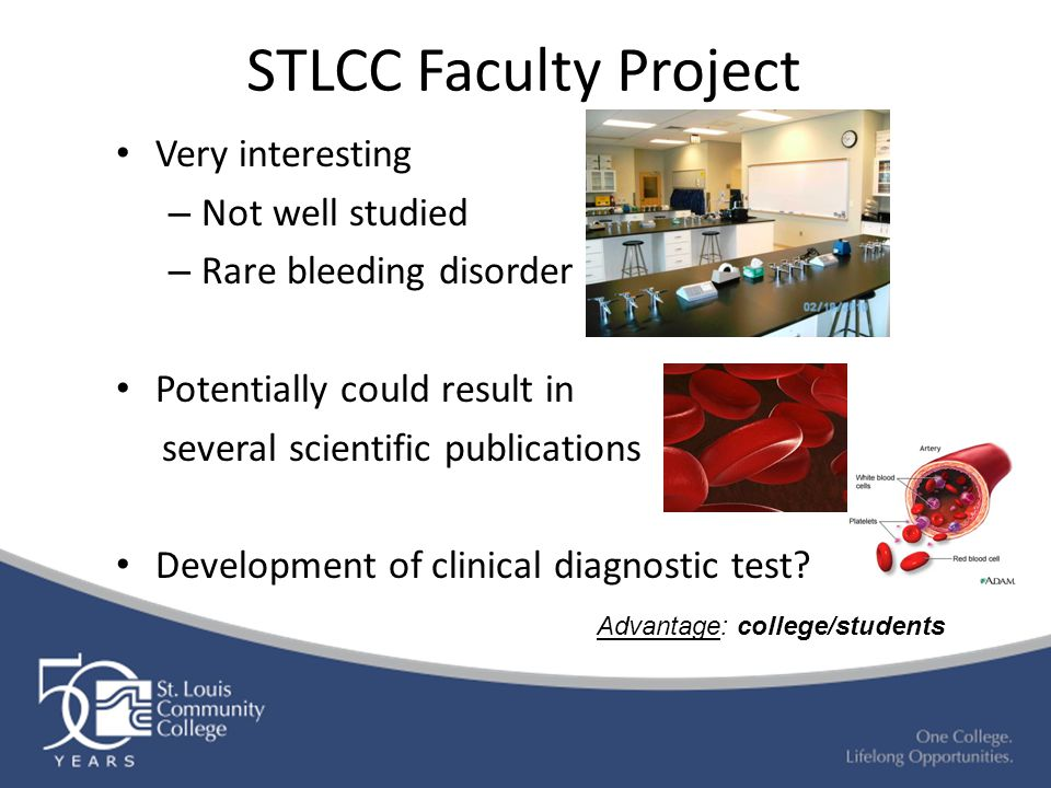 STLCC Faculty Project Very interesting – Not well studied – Rare bleeding disorder Potentially could result in several scientific publications Develop