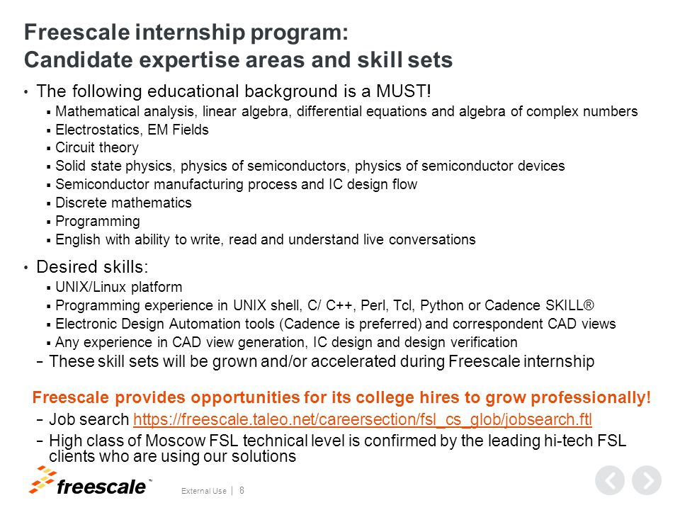 TM External Use 8 Freescale internship program: Candidate expertise areas and skill sets The following educational background is a MUST!  Mathematica