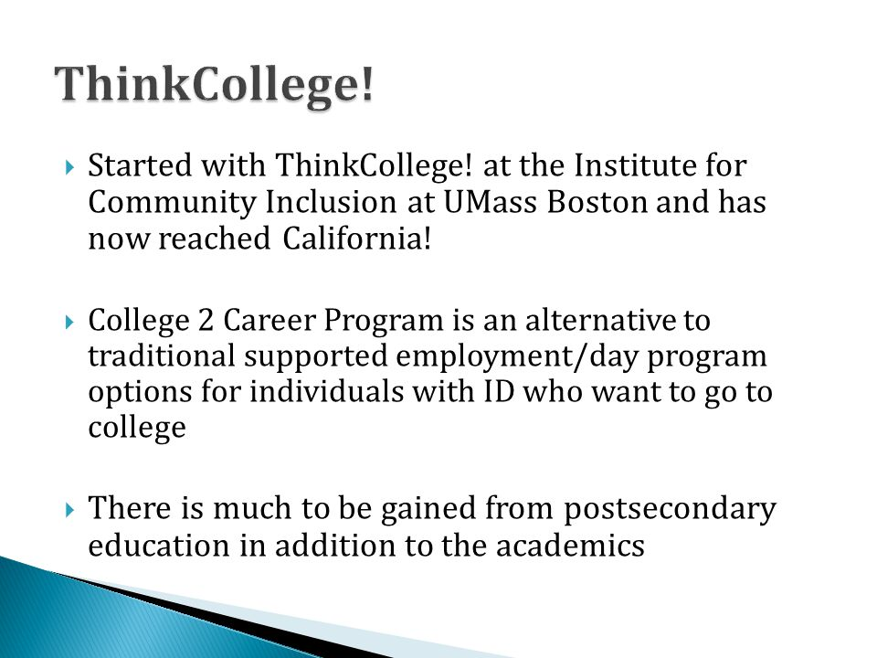  Started with ThinkCollege! at the Institute for Community Inclusion at UMass Boston and has now reached California!  College 2 Career Program is an