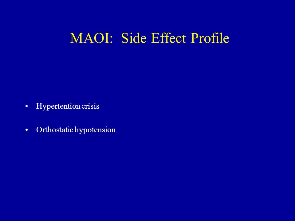 MAOI: Side Effect Profile Hypertention crisis Orthostatic hypotension