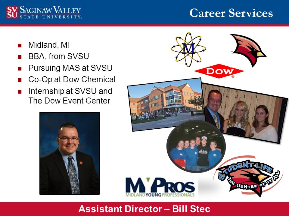 SVSU Employment Fairs Career Services www.svsu.edu/careers Host 7 per academic year Accounting & Finance Fair (September) Fall University-Wide Fair (October) Health & Human Services Fair (November) Summer Job & Internship Fair (January) MIT Fair (February) Spring University-Wide Fair (March) Education Fair (April) Increased employer registration by 60% in 2013-14 compared to 2012-13 Spring University-Wide Fair (March 2014) 112 Employers 450 SVSU students attended 200 Non-SVSU students attended Brewing Issue: Last year, we had 340 employers visit and 1,380 students/alumni attend National best practice – we needed 2,720 attendees