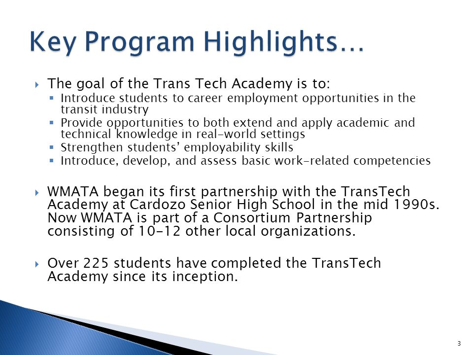  The goal of the Trans Tech Academy is to:  Introduce students to career employment opportunities in the transit industry  Provide opportunities to