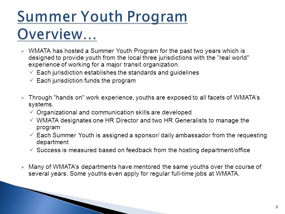  WMATA has hosted a Summer Youth Program for the past two years which is designed to provide youth from the local three jurisdictions with the real world experience of working for a major transit organization.