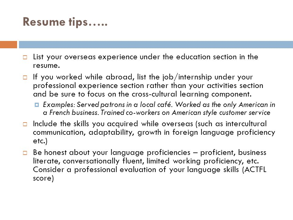 Resume tips…..  List your overseas experience under the education section in the resume.