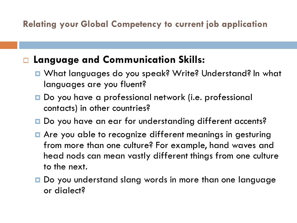 Relating your Global Competency to current job application  Language and Communication Skills:  What languages do you speak.