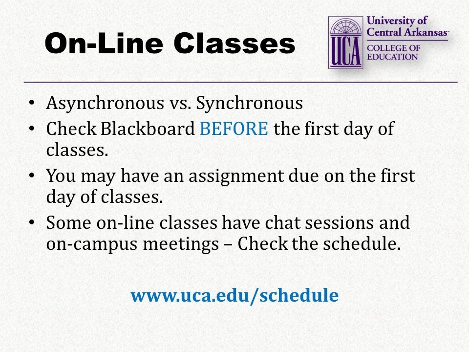 On-Line Classes Asynchronous vs. Synchronous Check Blackboard BEFORE the first day of classes.