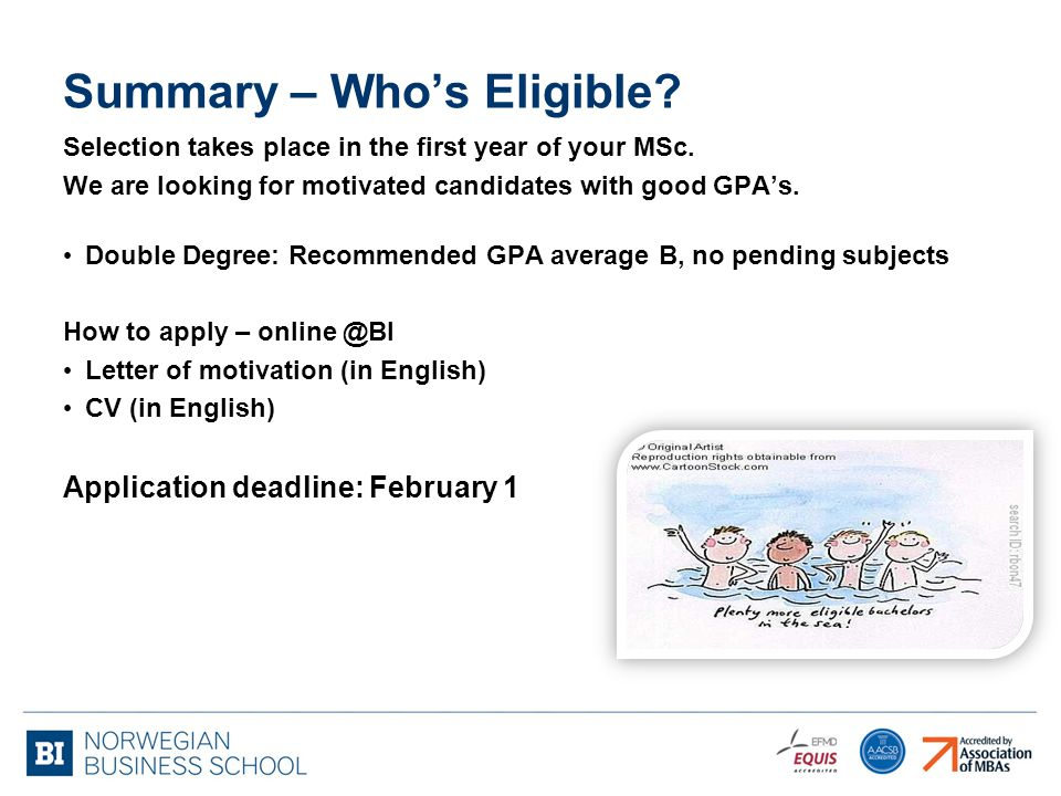 Selection takes place in the first year of your MSc. We are looking for motivated candidates with good GPA's. Double Degree: Recommended GPA average B