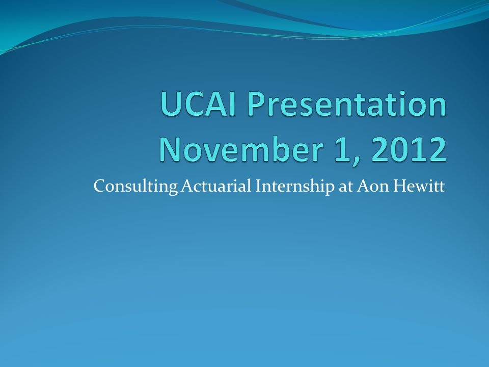 Consulting Actuarial Internship at Aon Hewitt