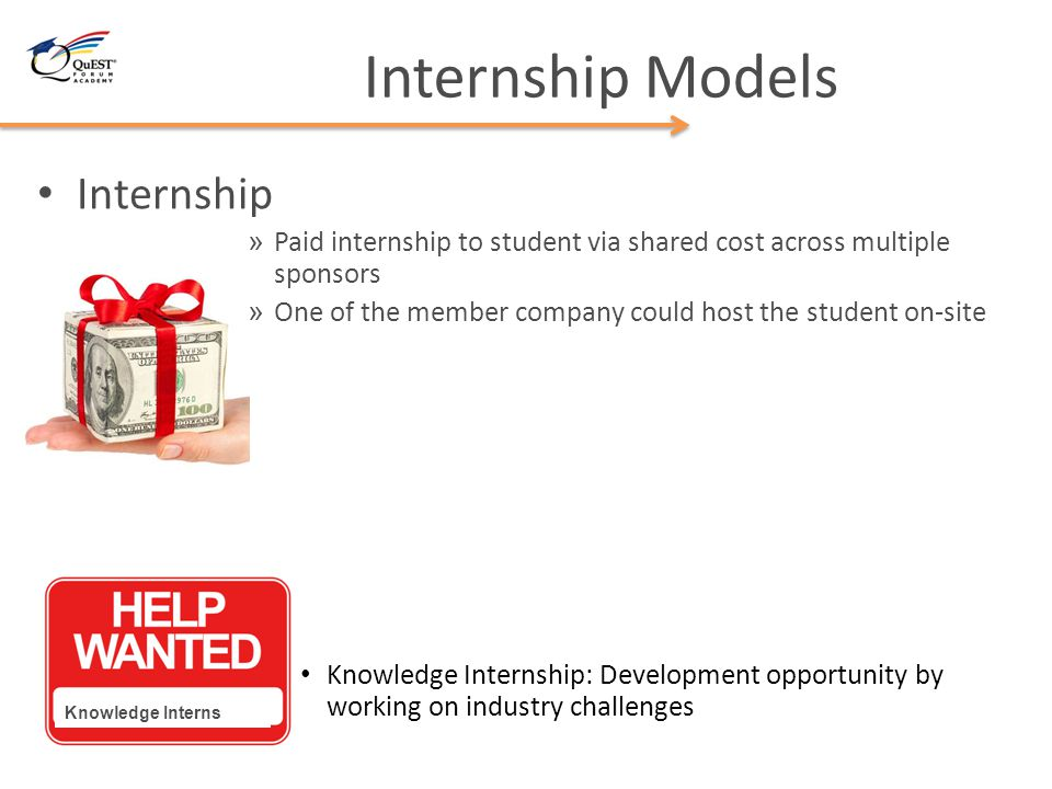 Internship » Paid internship to student via shared cost across multiple sponsors » One of the member company could host the student on-site Knowledge