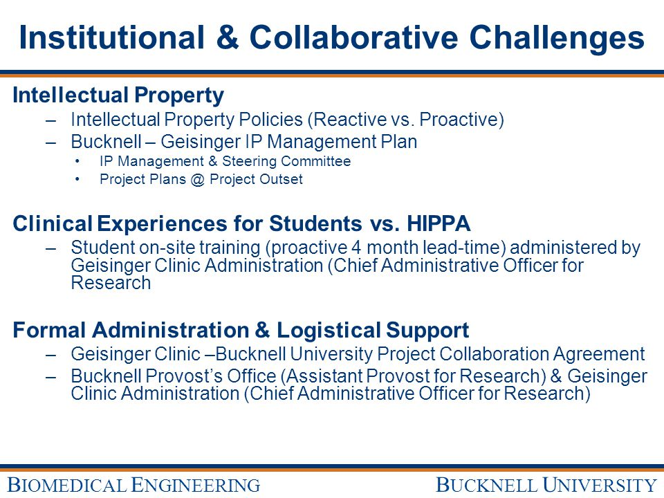 B UCKNELL U NIVERSITY B IOMEDICAL E NGINEERING Institutional & Collaborative Challenges Intellectual Property – –Intellectual Property Policies (React