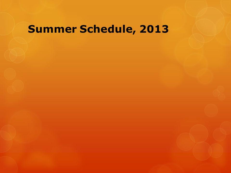 Summer Schedule, 2013
